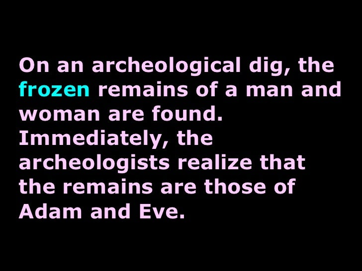 On an archeological dig, the  frozen  remains of a man and woman are found. Immediately, the archeologists realize that th...