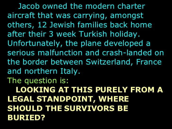 Jacob owned the modern charter aircraft that was carrying, amongst others, 12 Jewish families back home after their 3 we...