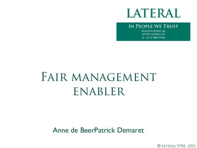 © Lateral SPRL, 2012Anne de BeerPatrick DemaretFair managementenabler