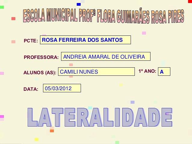 PCTE: ROSA FERREIRA DOS SANTOSPROFESSORA: ROSA FERREIRA DOS SANTOSALUNOS (AS): CAMILI NUNES         1º ANO: ADATA:   05/03...