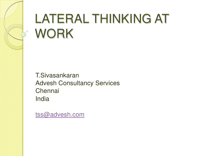 LATERAL THINKING AT WORK<br />T.Sivasankaran<br />Advesh Consultancy Services<br />Chennai <br />India<br />tss@advesh.com...