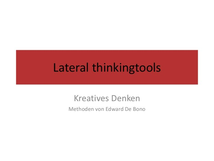 Lateral thinkingtools<br />Kreatives Denken <br />Methoden von Edward De Bono<br />