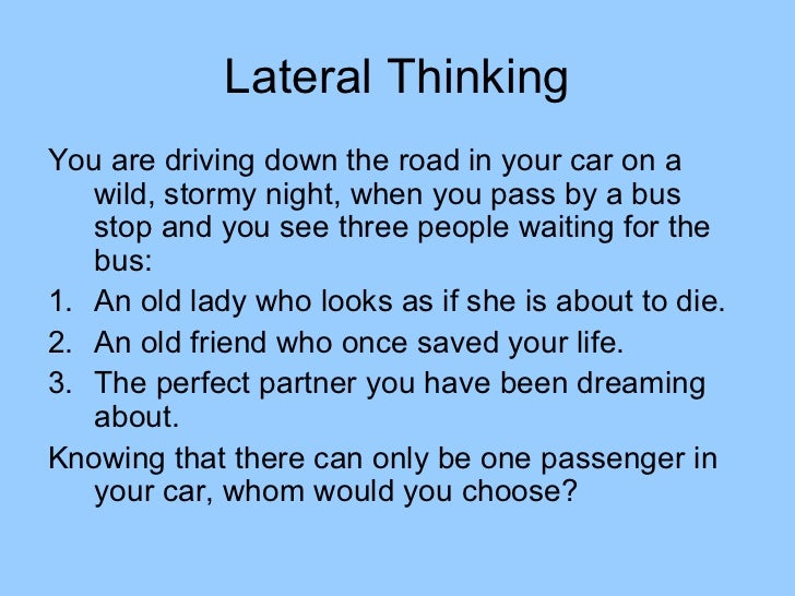 Lateral ThinkingYou are driving down the road in your car on a wild ...