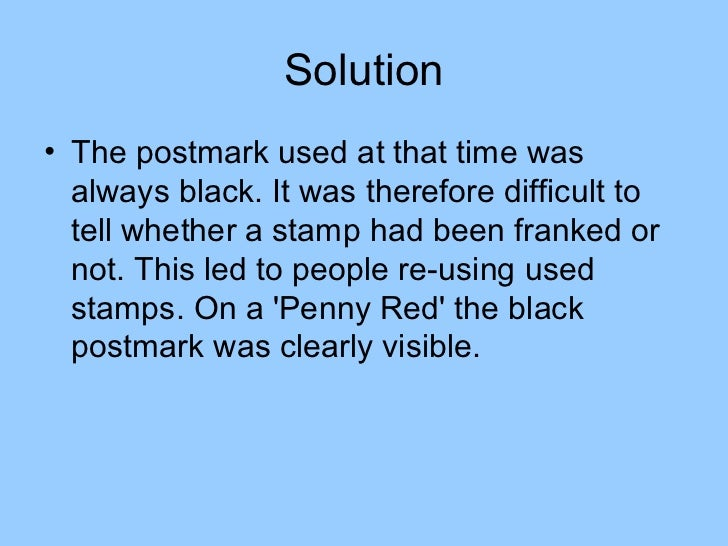 Solution• The postmark used at that time was  always black. It was therefore difficult to  tell whether a stamp had been f...