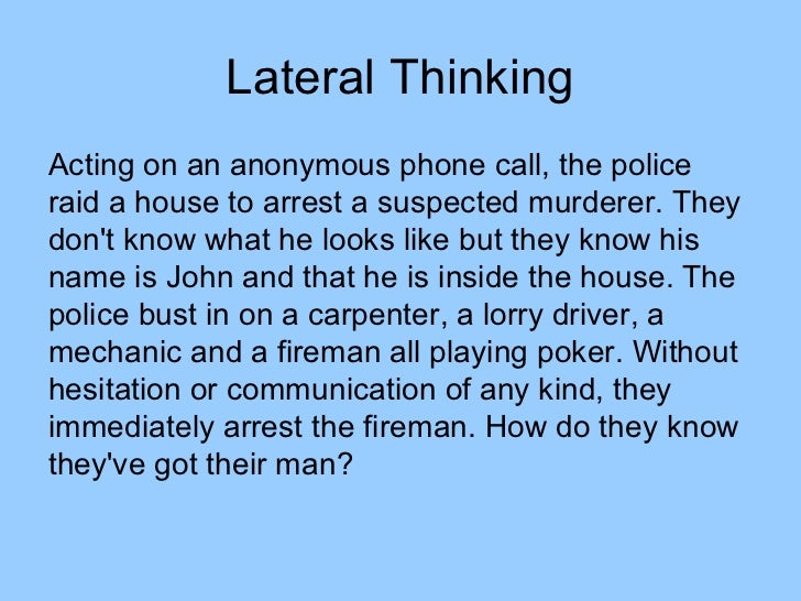 Lateral ThinkingActing on an anonymous phone call, the policeraid a house to arrest a suspected murderer. Theydont know wh...