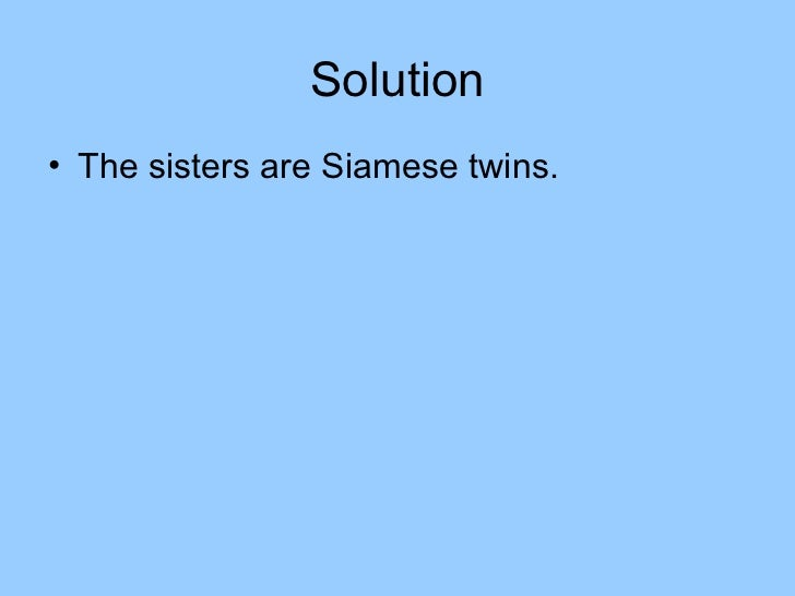 Solution• The sisters are Siamese twins.