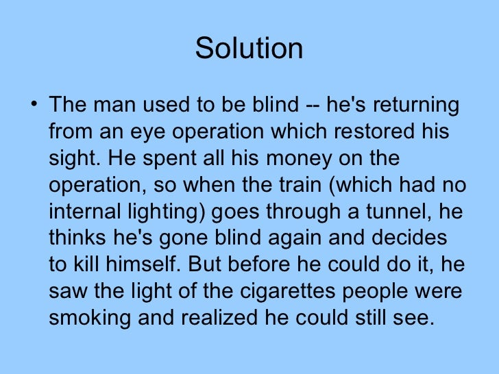 Solution• The man used to be blind -- hes returning  from an eye operation which restored his  sight. He spent all his mon...