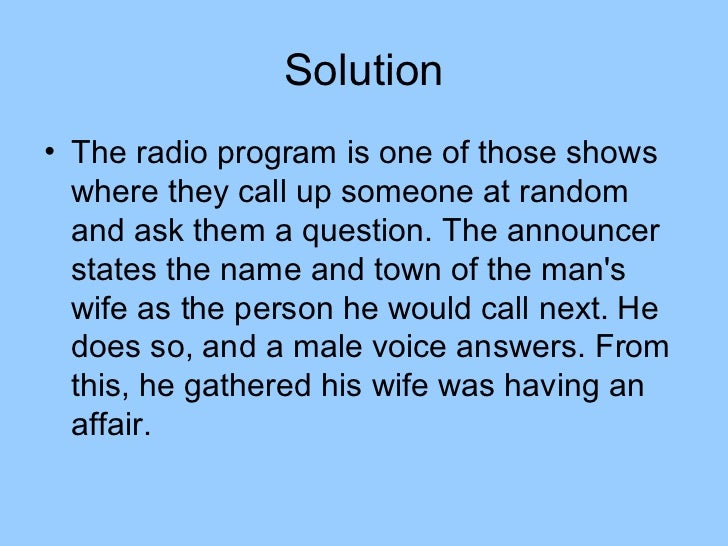 Solution• The radio program is one of those shows  where they call up someone at random  and ask them a question. The anno...