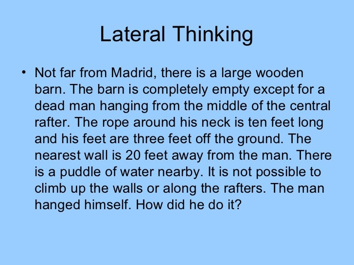 Lateral Thinking• Not far from Madrid, there is a large wooden  barn. The barn is completely empty except for a  dead man ...