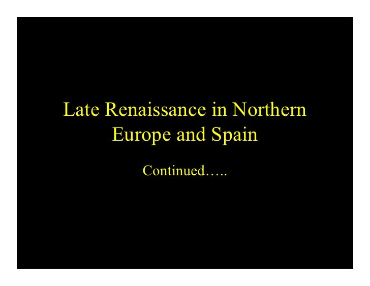 Late Renaissance in Northern      Europe and Spain         Continued…..
