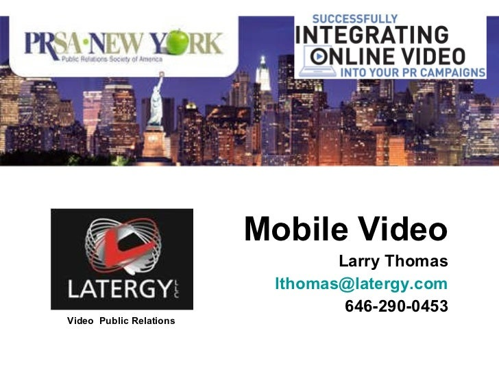 Mobile Video Larry Thomas [email_address] 646-290-0453 Video  Public Relations