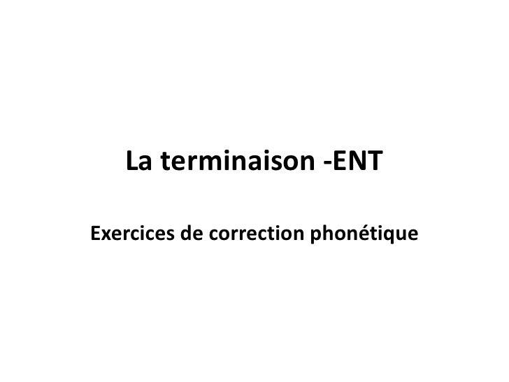 La terminaison -ENTExercices de correction phonétique