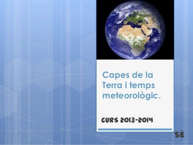 Capes de la Terra i temps meteorològic. CURS 2013-2014  5è