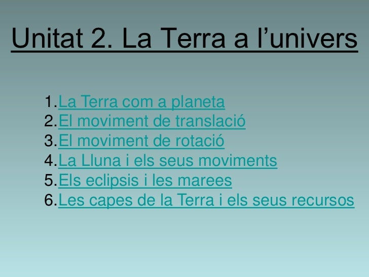 Unitat 2. La Terra a l'univers  1.La Terra com a planeta  2.El moviment de translació  3.El moviment de rotació  4.La Llun...