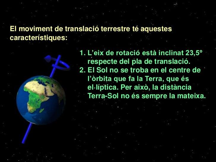 El moviment de translació terrestre té aquestescaracterístiques:                    1. L'eix de rotació està inclinat 23,5...