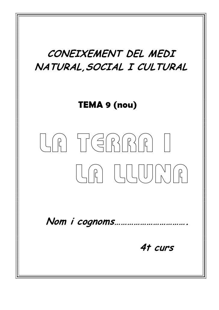 CONEIXEMENT DEL MEDINATURAL,SOCIAL I CULTURAL       TEMA 9 (nou)LA TERRA I   LA LLUNA Nom i cognoms…………………………….           ...