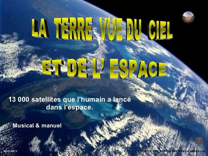 13 000 satellites que l'humain a lancé dans l'espace. SOURCE: YAN ARTHUS- BERTRAND & NASA & esa LA  TERRE  VUE DU  CIEL  E...