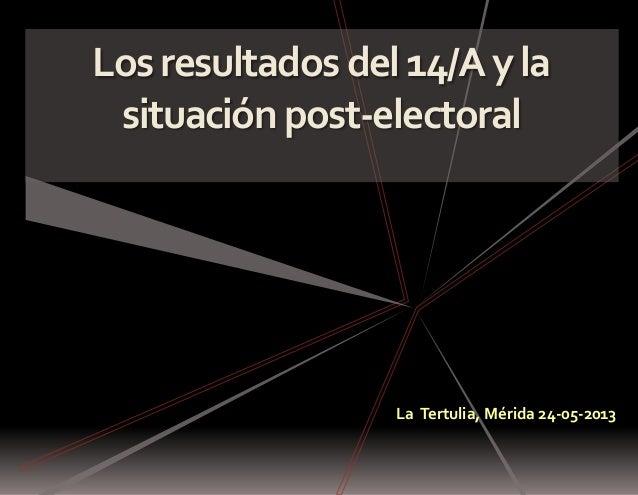 Losresultados del14/Ayla situación post-electoral La Tertulia, Mérida 24-05-2013