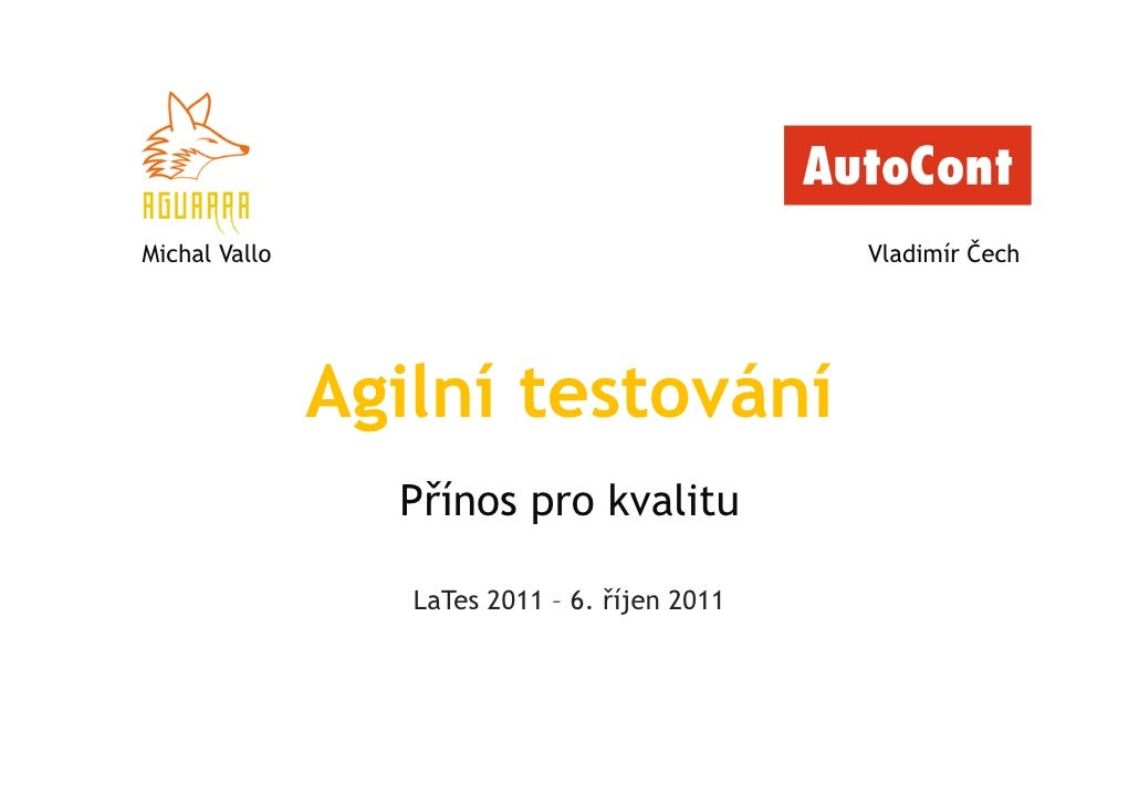 Michal Vallo                                   Vladimír Čech               Agilní testování                 Přínos pro kva...