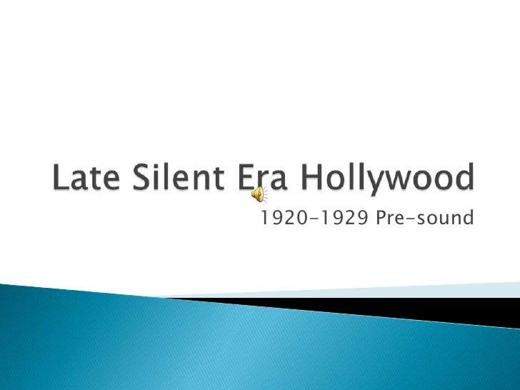 Late Silent Era Hollywood<br />1920-1929 Pre-sound<br />