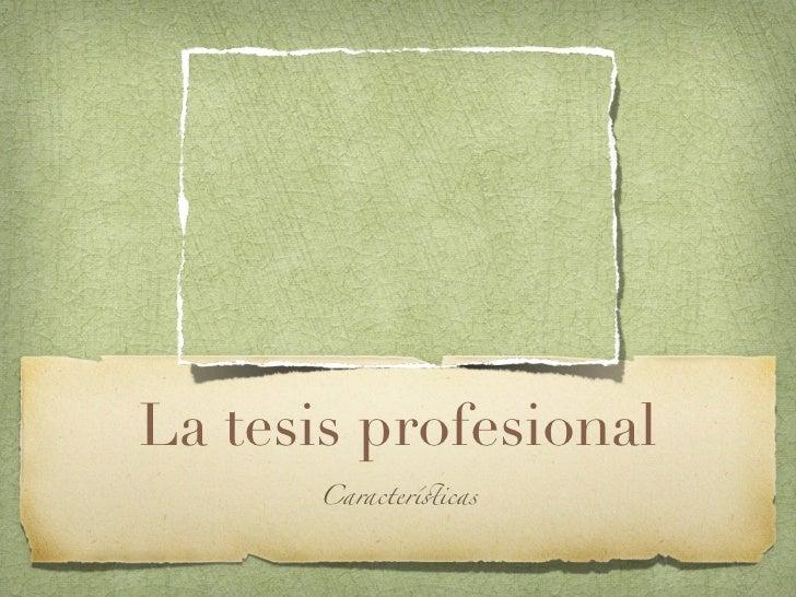 La tesis profesional      Caracterí!icas