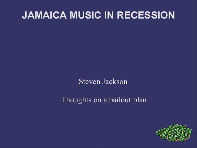 JAMAICA MUSIC IN RECESSION Steven Jackson Thoughts on a bailout plan