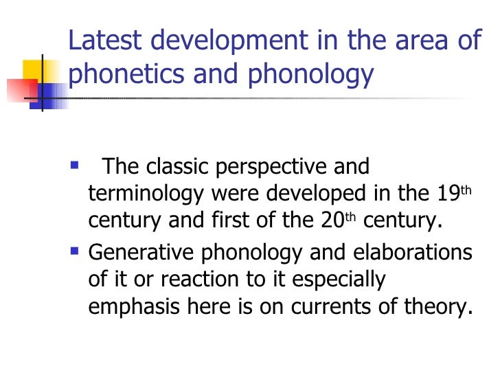 Latest development in the area of phonetics and phonology <ul><li>The classic perspective and terminology were developed i...