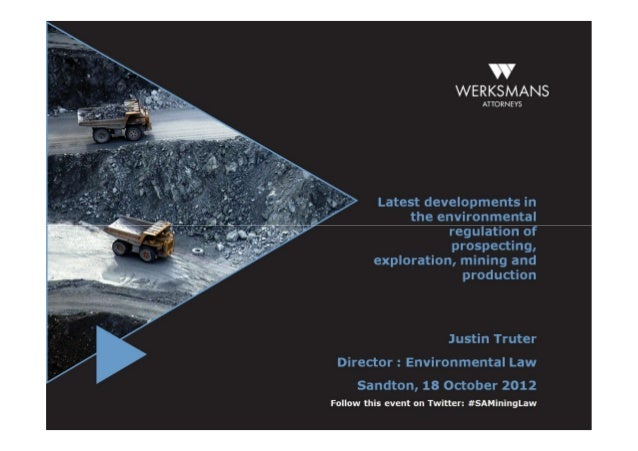 Latest developments in the environmental regulation of prospecting, exploration, mining and production: Justin Truter, dir...