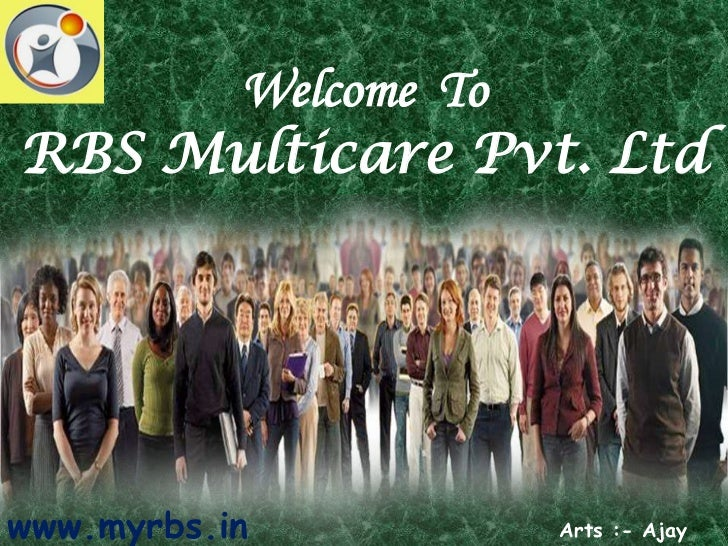 Welcome  To<br />RBS Multicare Pvt. Ltd<br />www.myrbs.in<br />Arts :- Ajay Payer<br />