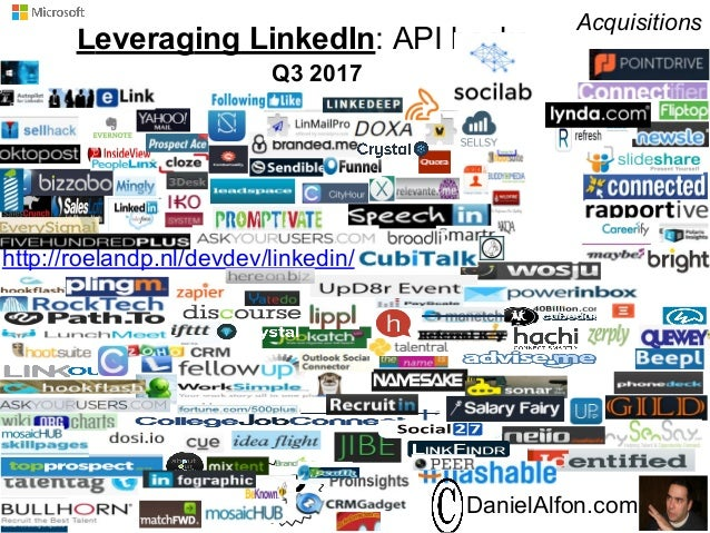 Leveraging LinkedIn: API hacks http://roelandp.nl/devdev/linkedin/ DanielAlfon.com? Q1 2017 Acquisitions