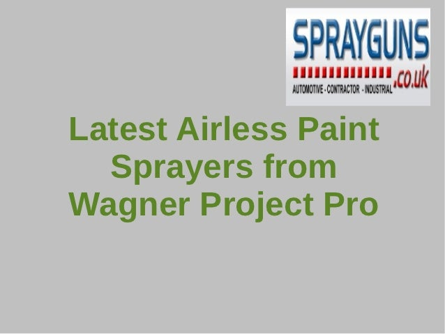 Latest Airless Paint  Sprayers fromWagner Project Pro