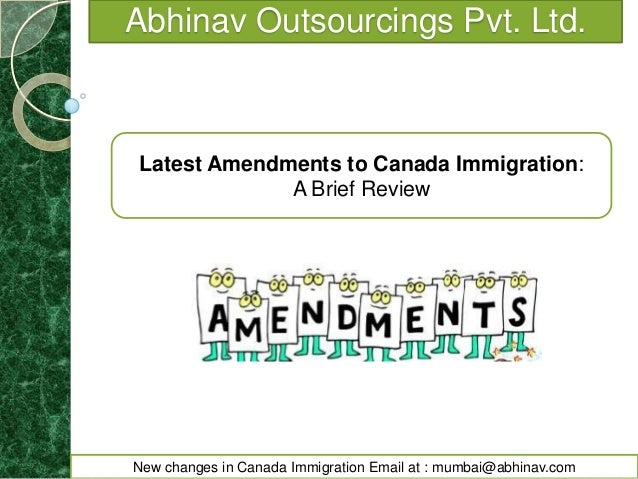 Abhinav Outsourcings Pvt. Ltd.  Latest Amendments to Canada Immigration: A Brief Review  New changes in Canada Immigration...