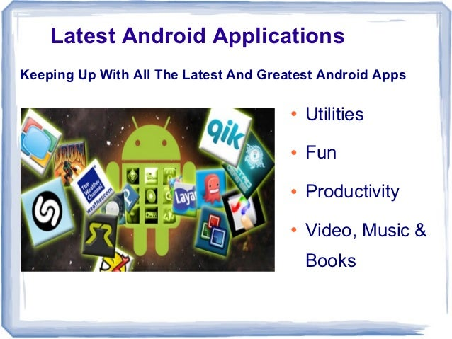 Latest Android ApplicationsKeeping Up With All The Latest And Greatest Android Apps                                       ...