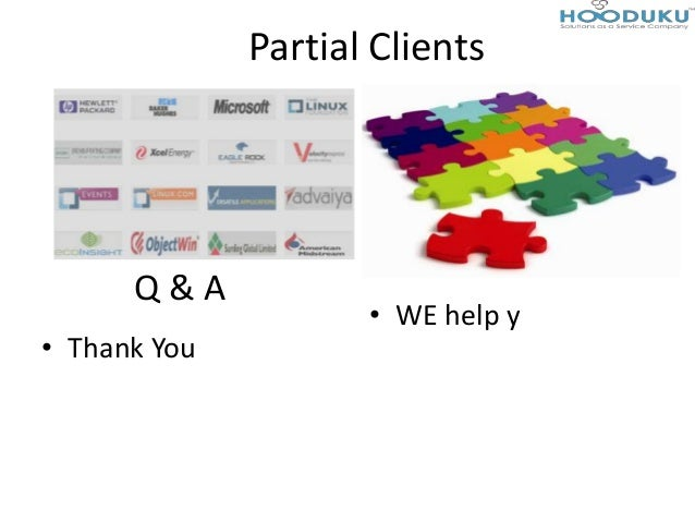 Q & A• Thank YouPartial Clients• WE help y