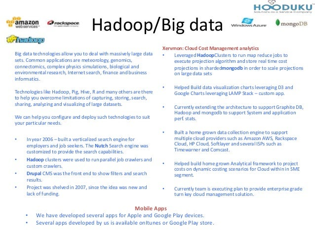 Hadoop/Big data• In year 2006 – built a verticalized search engine foremployers and job seekers. The Nutch Search engine w...