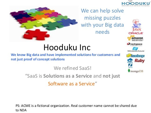"Hooduku IncWe refined SaaS!""SaaS is Solutions as a Service and not justSoftware as a Service""We can help solvemissing puzz..."