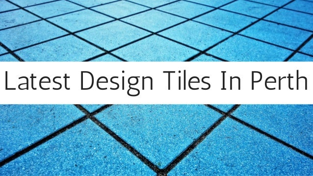 Latest Design Tiles In Perth