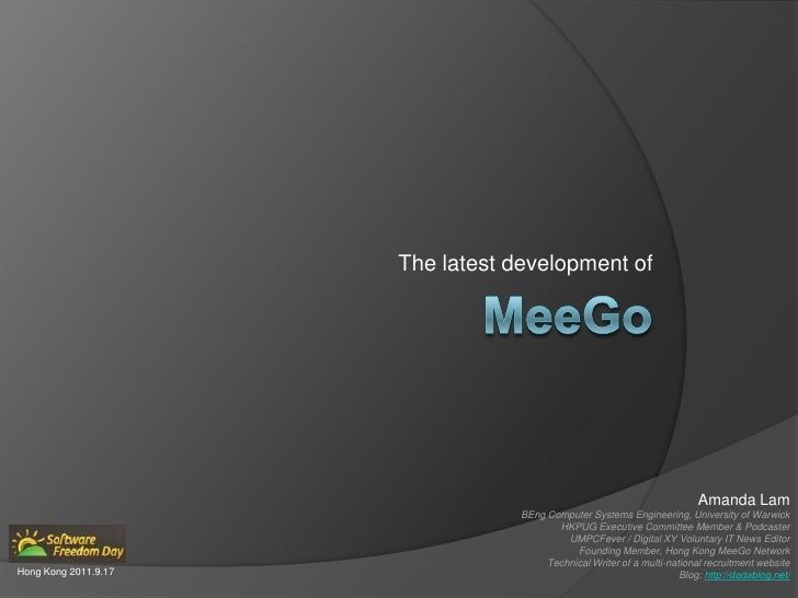 The latest development of<br />MeeGo<br />Amanda Lam<br />BEng Computer Systems Engineering, University of Warwick<br />HK...