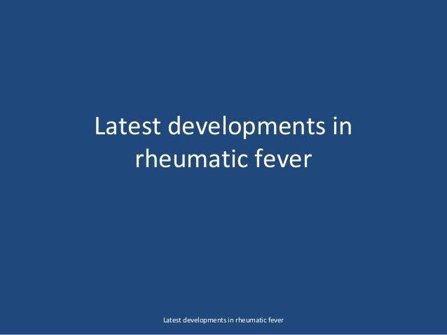 Latest developments in rheumatic fever Latest developments in rheumatic fever