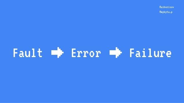 Fault Error Failure @aiborisov @mykyta_p → →