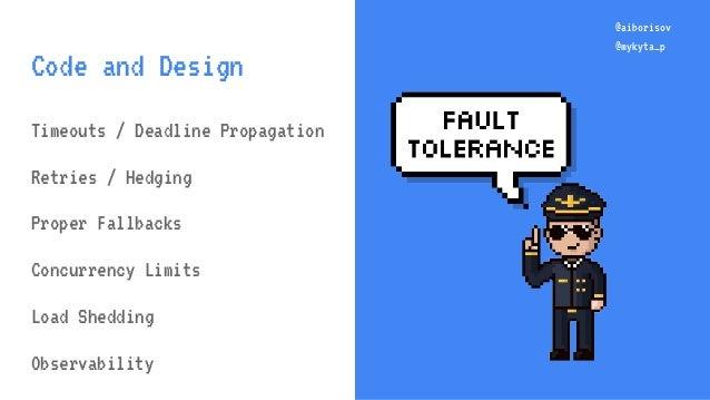 @aiborisov @mykyta_p @aiborisov @mykyta_p Code and Design Timeouts / Deadline Propagation Retries / Hedging Proper Fallbac...