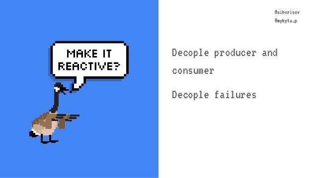 @aiborisov @mykyta_p @aiborisov @mykyta_p Decople producer and consumer Decople failures