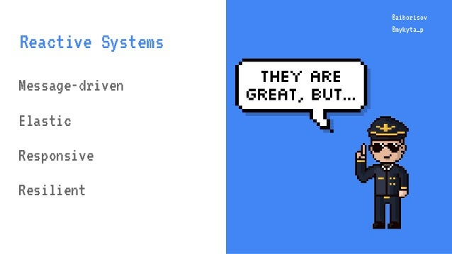 @aiborisov @mykyta_p Message-driven Elastic Responsive Resilient @aiborisov @mykyta_p Reactive Systems