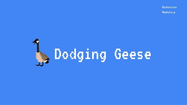 Dodging Geese @aiborisov @mykyta_p