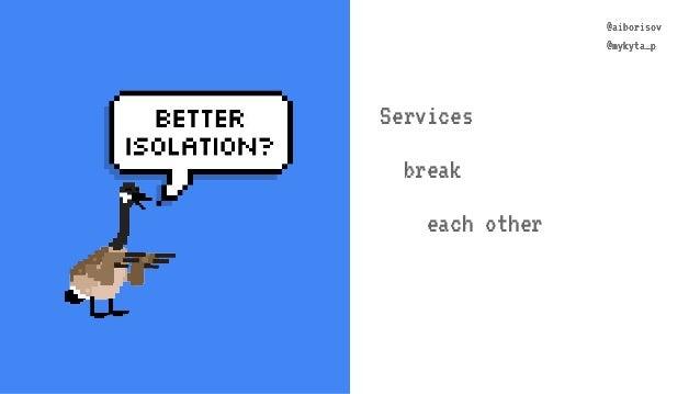 @aiborisov @mykyta_p @aiborisov @mykyta_p Services break each other