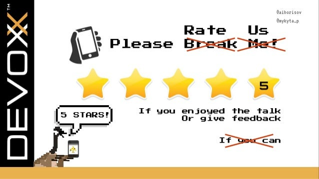 @aiborisov @mykyta_p Please Break Me! Rate Us If you enjoyed the talk Or give feedback If you can 5 STARS!