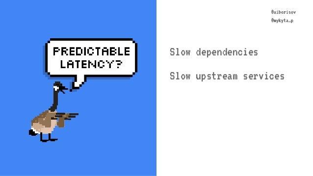 @aiborisov @mykyta_p @aiborisov @mykyta_p Slow dependencies Slow upstream services