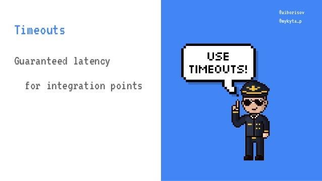 @aiborisov @mykyta_p @aiborisov @mykyta_p Timeouts Guaranteed latency for integration points