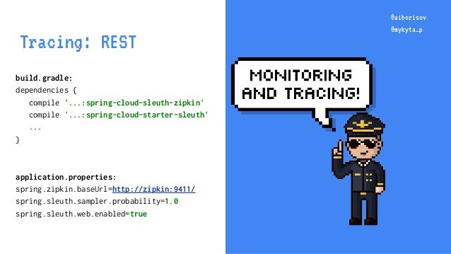 @aiborisov @mykyta_p @aiborisov @mykyta_p Tracing: REST build.gradle: dependencies { compile '...:spring-cloud-sleuth-zipk...