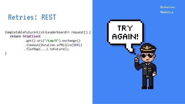 "@aiborisov @mykyta_p CompletableFuture<List<Leaderboard>> request() { return httpClient .get().uri(""/top/5"").exchange() .t..."